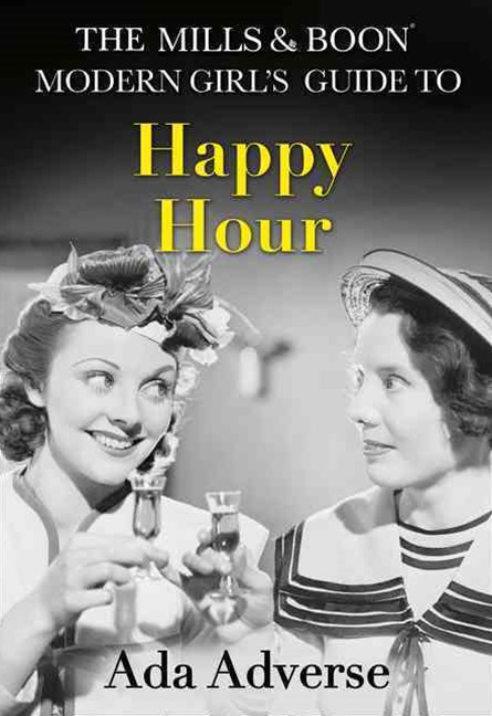 The Mills & Boon Modern Girl's Guide To Happy Hour: The Perfect StockingFiller For Feminists