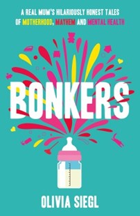 (ebook) Bonkers: A Real Mum's Hilariously Honest tales of Motherhood, Mayhem and Mental Health - Biographies General Biographies