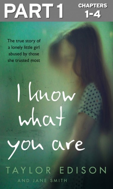(ebook) I Know What You Are: Part 1 of 3: The true story of a lonely little girl abused by those she trusted most