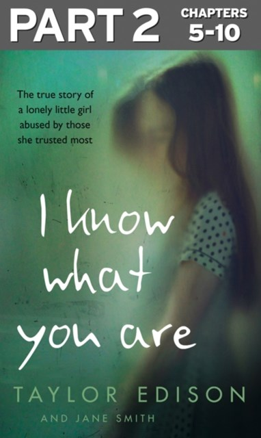 (ebook) I Know What You Are: Part 2 of 3: The true story of a lonely little girl abused by those she trusted most