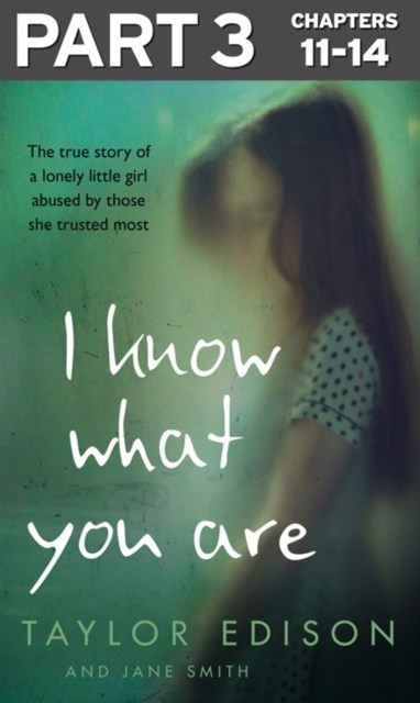 (ebook) I Know What You Are: Part 3 of 3: The true story of a lonely little girl abused by those she trusted most