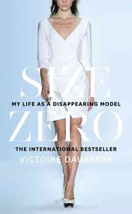 Size Zero: My Life as a Disappearing Model by Victoire Dauxerre (9780008220488) - HardCover - Biographies General Biographies