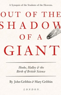 Out of the Shadow of a Giant: How Newton Stood on the Shoulders of Hooke and Halley