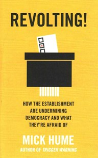 Revolting!: How the Establishment are Undermining Democracy and What They're Afraid Of by Mick Hume (9780008220822) - PaperBack - Politics Political Issues