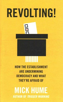 Revolting!: How the Establishment are Undermining Democracy and What They