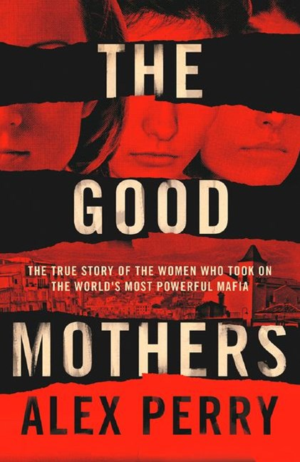 The Good Mothers: The Story of the Three Women Who Took on the World's Most Powerful Mafia
