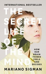 The Secret Life of the Mind: How Our Brain Thinks, Feels and Decides by Mariano Sigman (9780008225568) - PaperBack - Science & Technology Popular Science