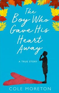 The Boy Who Gave His Heart Away: A Death That Brought The Gift Of Life by Cole Moreton (9780008225742) - PaperBack - Biographies General Biographies
