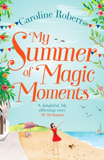 My Summer of Magic Moments: Uplifting and romantic - the perfect, feel good holiday read!