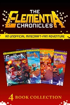 The Complete Elementia Chronicles: Quest for Justice; The New Order; The Dusk of Hope; Herobrine's Message (The Elementia Chronicles)