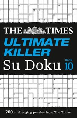 The Times Ultimate Killer Su Doku Book 10: 200 Of The Deadliest Su Doku Puzzles