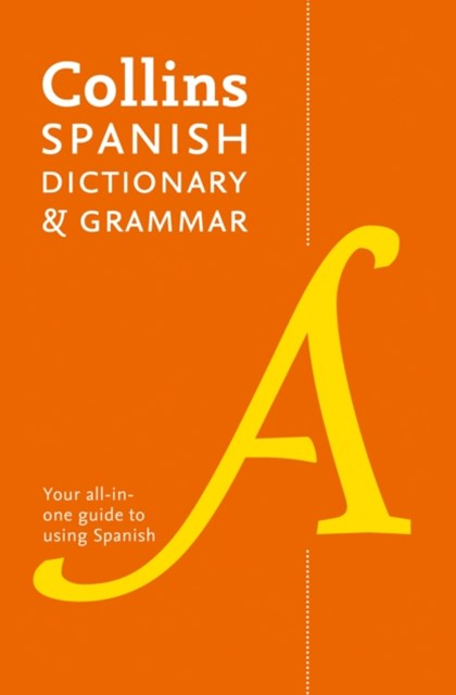 Collins Spanish Dictionary And Grammar: 120,000 Translations Plus Grammar Tips [Eighth Edition]