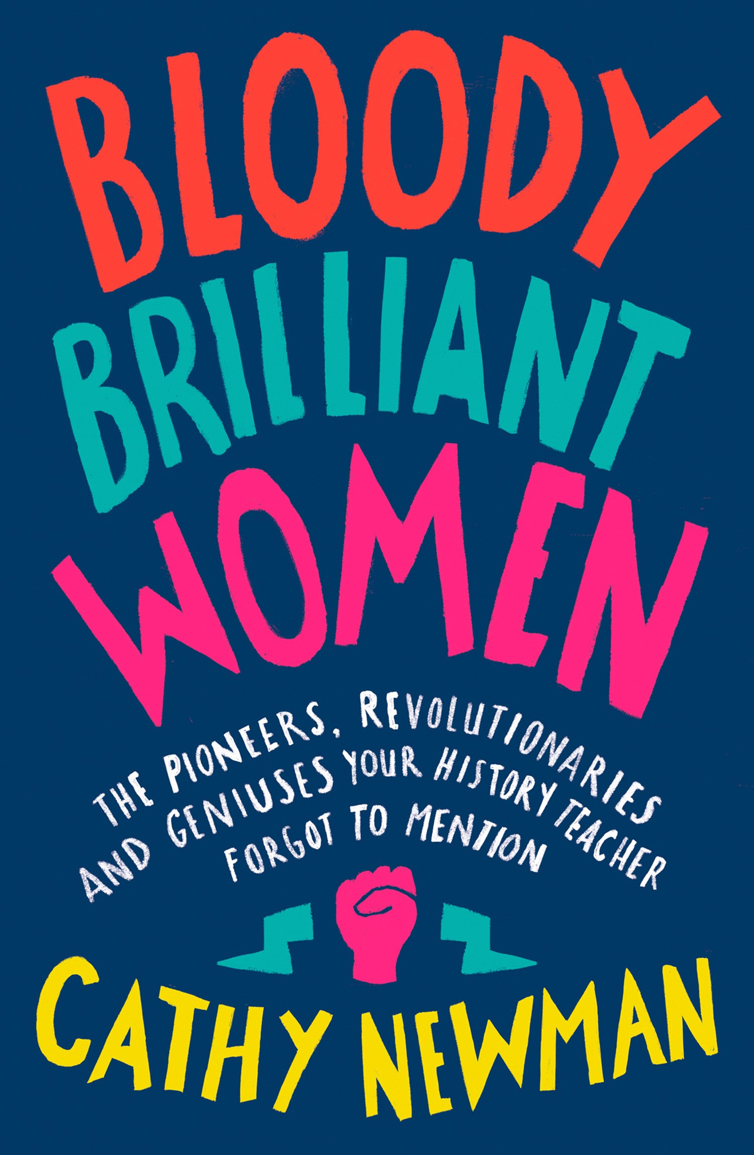 Bloody Brilliant Women: Pioneers, Revolutionaries & Geniuses Your History Teacher Forgot to Mention