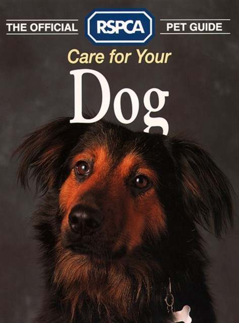 Care for your Dog (The Official RSPCA Pet Guide)
