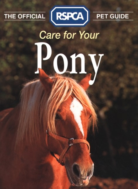 Care for your Pony (The Official RSPCA Pet Guide)