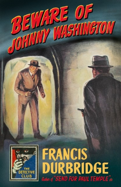 Beware of Johnny Washington: Based on GÇÿSend for Paul TempleGÇÖ (Detective Club Crime Classics)