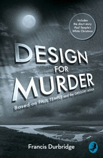 (ebook) Design For Murder: Based on 'Paul Temple and the Gregory Affair' - Classic Fiction