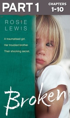 (ebook) Broken: Part 1 of 3: A traumatised girl. Her troubled brother. Their shocking secret.