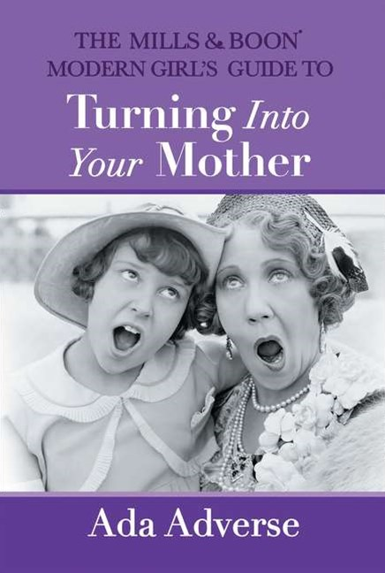 Mills & Boon A-Zs (5) - The Mills & Boon Modern Girl's Guide To Turning Into Your Mother