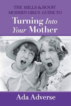 (ebook) The Mills & Boon Modern Girl's Guide to Turning into Your Mother: The Perfect Mother