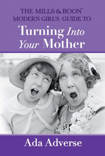 (ebook) The Mills & Boon Modern Girl's Guide to Turning into Your Mother: The Perfect Mother's Day gift for mums who have it all (Mills & Boon A-Zs, Book 5)