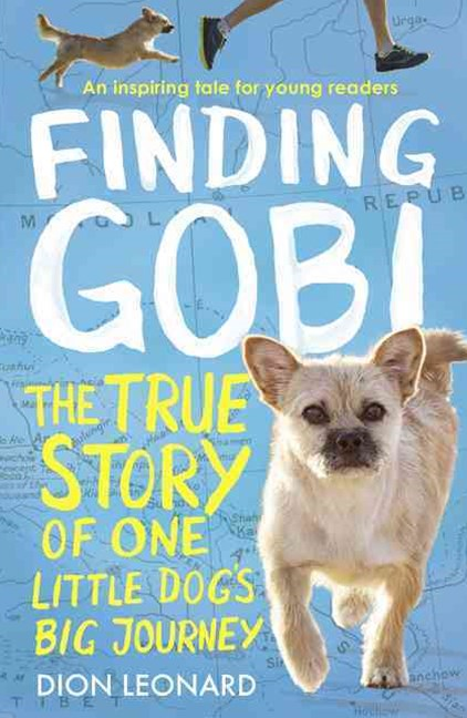 Finding Gobi: The True Story Of One Little Dog's Big Journey [Younger Reader's Edition]
