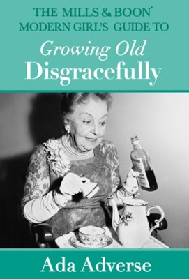 (ebook) The Mills & Boon Modern Girl's Guide to Growing Old Disgracefully (Mills & Boon A-Zs, Book 6)