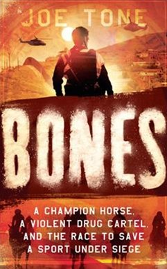 Bones: A Champion Horse, A Violent Drug Cartel, And The Race To Save A Sport Under Siege