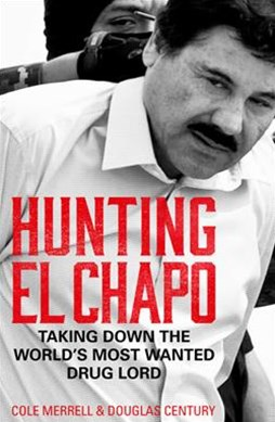 Hunting El Chapo: Taking Down the World's Most-Wanted Drug Lord