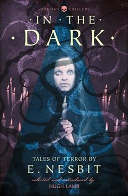 In The Dark: Tales Of Terror By E. Nesbit [Revised Edition]