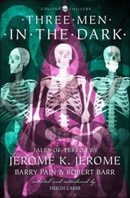 (ebook) Three Men in the Dark: Tales of Terror by Jerome K. Jerome, Barry Pain and Robert Barr (Collins Chillers)