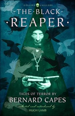 The Black Reaper: Tales Of Terror By Bernard Capes [Revised Edition]