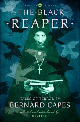 (ebook) The Black Reaper: Tales of Terror by Bernard Capes (Collins Chillers)