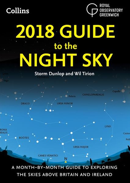 2018 Guide To The Night Sky: A Month-by-month Guide To Exploring The Skies Above Britain And Irelan