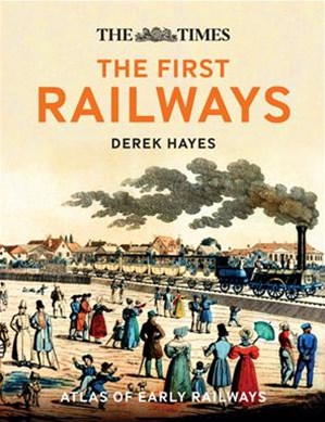 The First Railways: Historical Atlas Of Early Railways