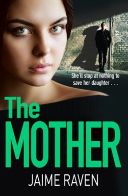 The Mother: A shocking thriller about every motherGÇÖs worst fearGǪ