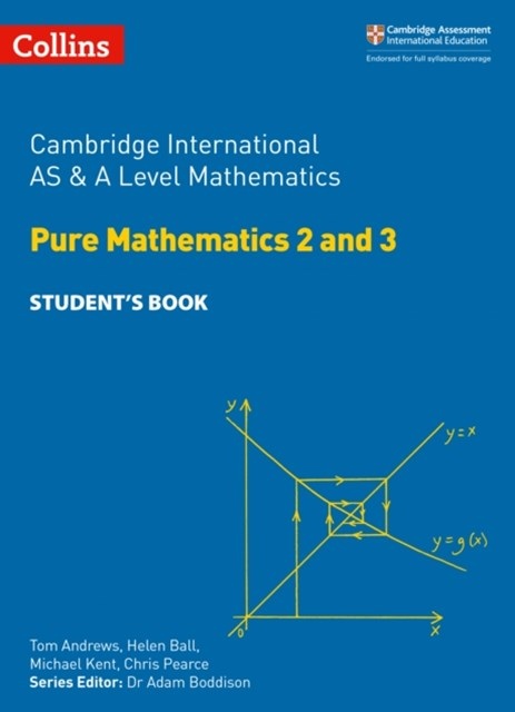Cambridge International AS & A Level Mathematics Pure Mathematics 2 & 3 Student's Book