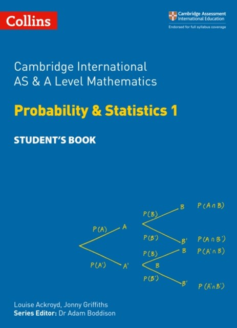 Cambridge International AS & A Level Mathematics Probability & Statistics 1 Student's Book