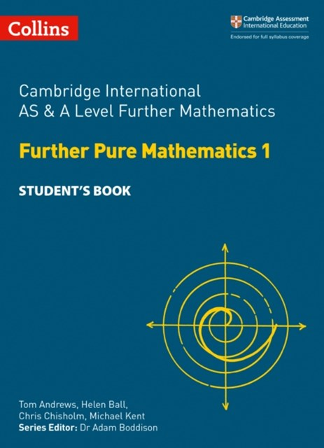 Cambridge International AS & A Level Further Mathematics - Further Pure Maths 1 Student's Book