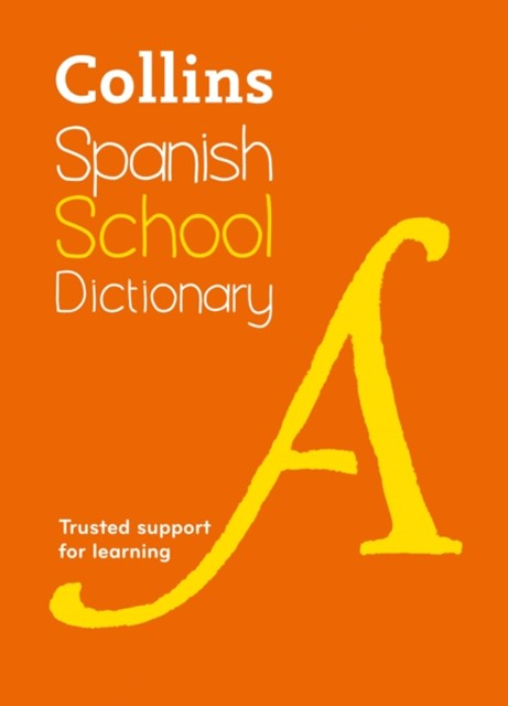 Collins Spanish School Dictionary: Trusted Support For Learning [Fourth Edition]