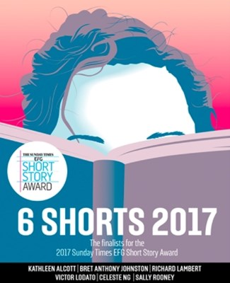 (ebook) Six Shorts 2017: The finalists for the 2017 Sunday Times EFG Short Story Award