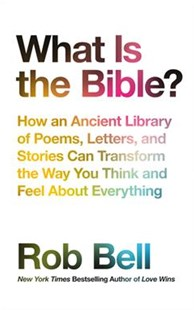 What Is The Bible?: How An Ancient Library Of Poems, Letters And StoriesCan Transform The Way You Think And Feel About Everything by Rob Bell (9780008259570) - HardCover - Religion & Spirituality Christianity
