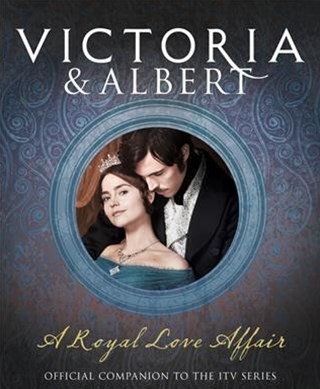 Victoria and Albert - a Royal Love Affair: Official Companion to the ITVSeries