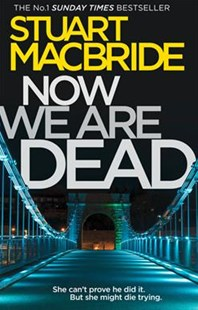 Now We Are Dead by Stuart MacBride (9780008260279) - PaperBack - Crime Mystery & Thriller