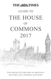 Times Guide to the House of Commons 2017 by  (9780008263331) - HardCover - Politics Political Issues