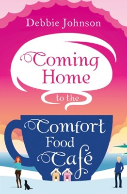 (ebook) Coming Home to the Comfort Food Café: The only heart-warming feel-good novel you need!
