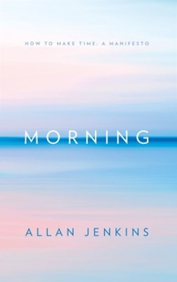 (ebook) Morning: How to make time: A manifesto
