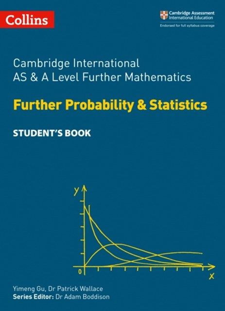 Cambridge International AS & A Level Further Mathematics - Further Probability & Statistics Student's Book