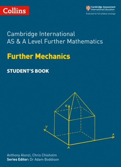 Cambridge International AS & A Level Further Mathematics - Further Mechanics Student's Book