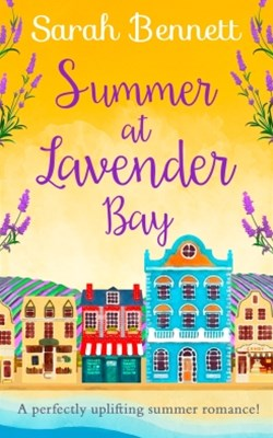 (ebook) Summer at Lavender Bay: A fabulously feel-good summer romance perfect for taking on holiday! (Lavender Bay, Book 2)
